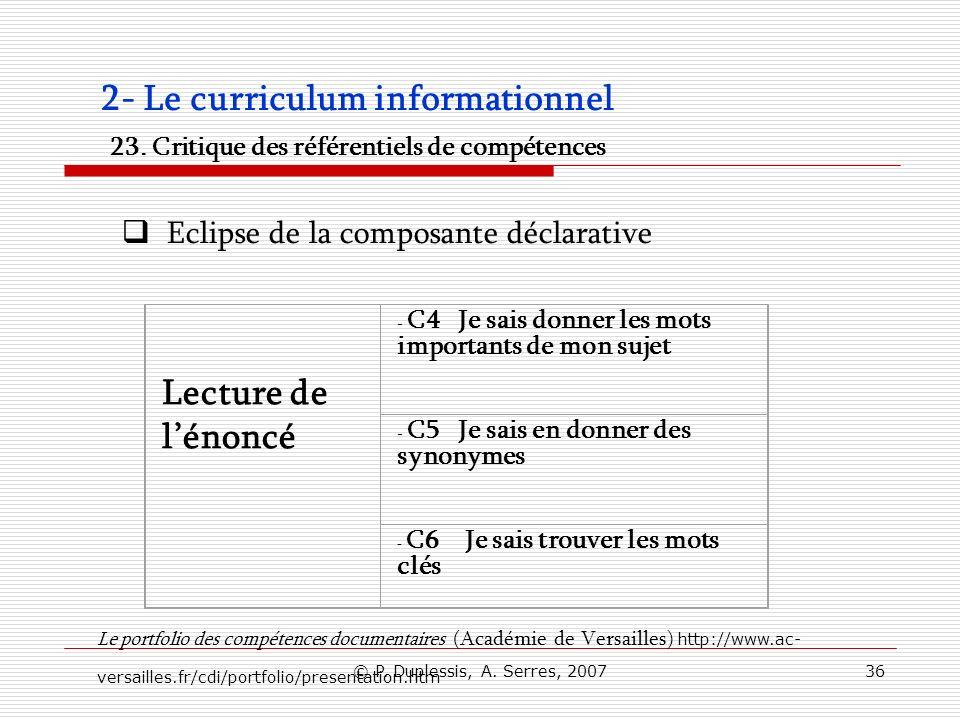 © P. Duplessis, A. Serres, 200736 2- Le curriculum informationnel 23. Critique des référentiels de compétences Lecture de lénoncé - C4 Je sais donner