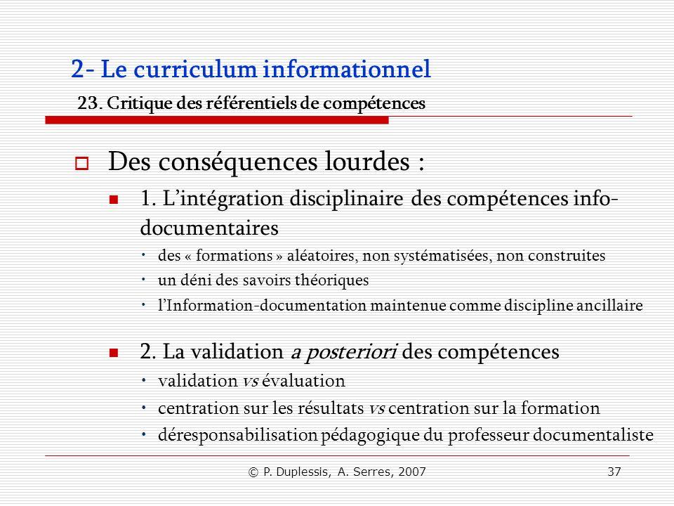 © P. Duplessis, A. Serres, 200737 2- Le curriculum informationnel 23. Critique des référentiels de compétences Des conséquences lourdes : 1. Lintégrat