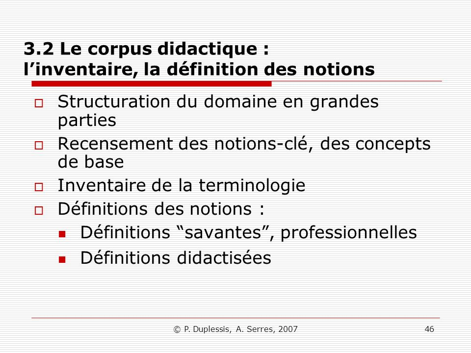 © P. Duplessis, A. Serres, 200746 3.2 Le corpus didactique : linventaire, la définition des notions Structuration du domaine en grandes parties Recens