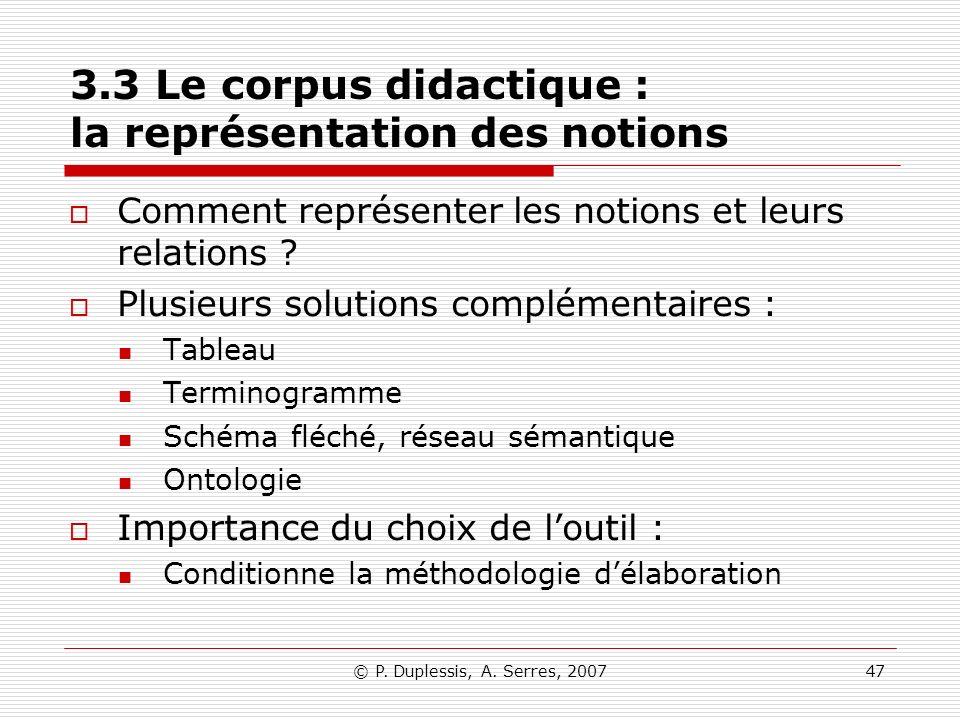 © P. Duplessis, A. Serres, 200747 3.3 Le corpus didactique : la représentation des notions Comment représenter les notions et leurs relations ? Plusie