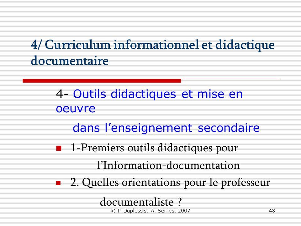 © P. Duplessis, A. Serres, 200748 4/ Curriculum informationnel et didactique documentaire 4- Outils didactiques et mise en oeuvre dans lenseignement s