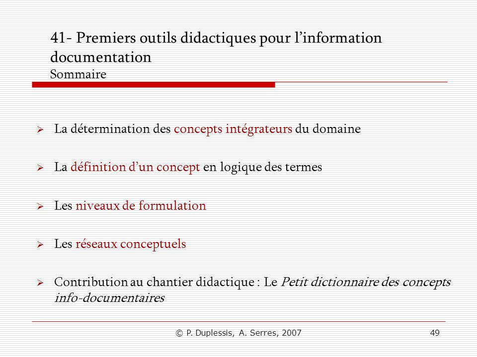 © P. Duplessis, A. Serres, 200749 41- Premiers outils didactiques pour linformation documentation Sommaire La détermination des concepts intégrateurs