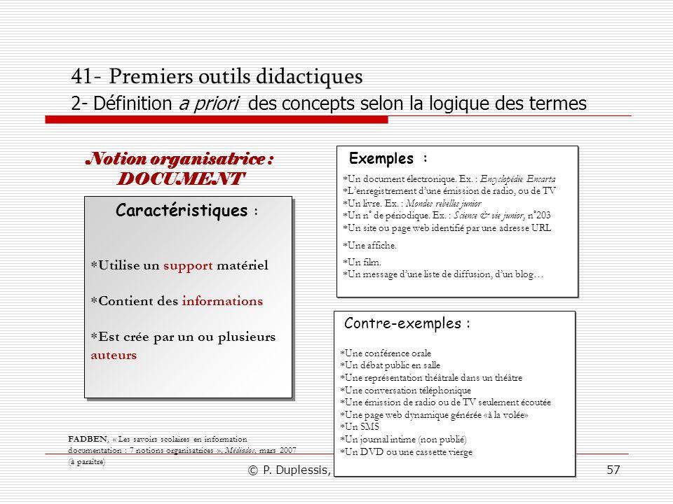 © P. Duplessis, A. Serres, 200757 41- Premiers outils didactiques 2- Définition a priori des concepts selon la logique des termes Caractéristiques : U