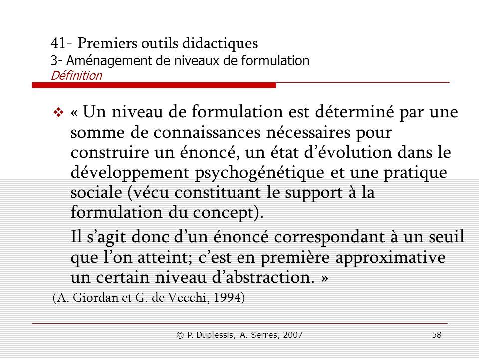 © P. Duplessis, A. Serres, 200758 41- Premiers outils didactiques 3- Aménagement de niveaux de formulation Définition « Un niveau de formulation est d