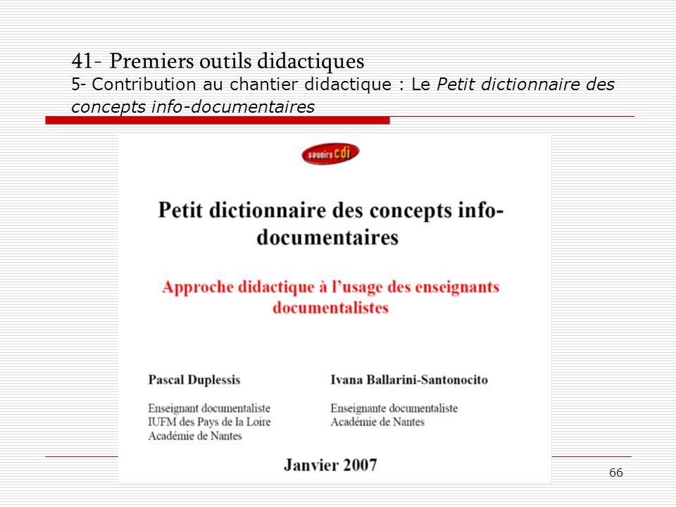 © P. Duplessis, A. Serres, 200766 41- Premiers outils didactiques 5- Contribution au chantier didactique : Le Petit dictionnaire des concepts info-doc
