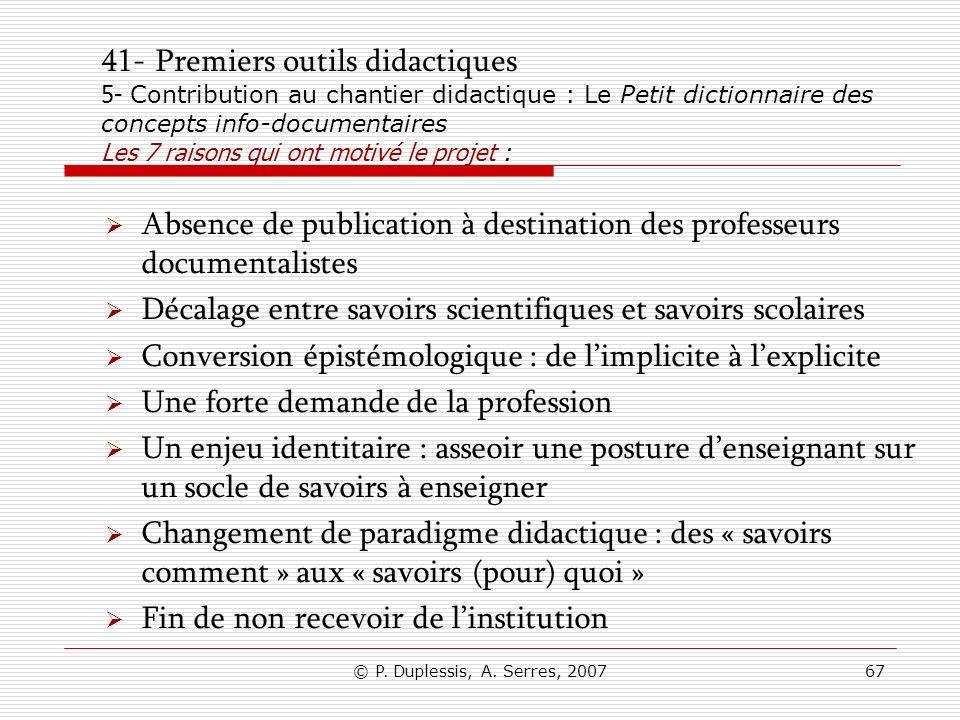 © P. Duplessis, A. Serres, 200767 41- Premiers outils didactiques 5- Contribution au chantier didactique : Le Petit dictionnaire des concepts info-doc