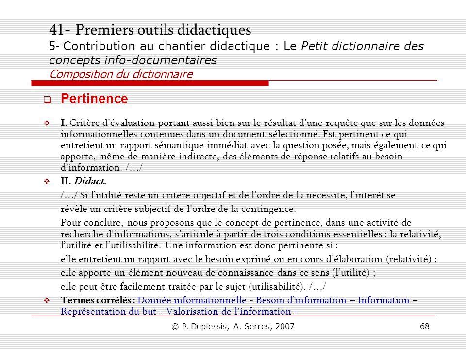 © P. Duplessis, A. Serres, 200768 41- Premiers outils didactiques 5- Contribution au chantier didactique : Le Petit dictionnaire des concepts info-doc