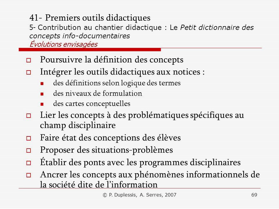 © P. Duplessis, A. Serres, 200769 41- Premiers outils didactiques 5- Contribution au chantier didactique : Le Petit dictionnaire des concepts info-doc