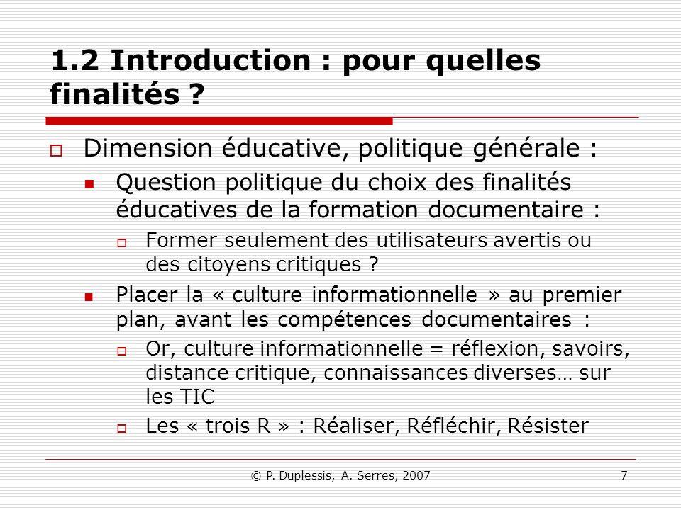© P. Duplessis, A. Serres, 20077 1.2 Introduction : pour quelles finalités ? Dimension éducative, politique générale : Question politique du choix des