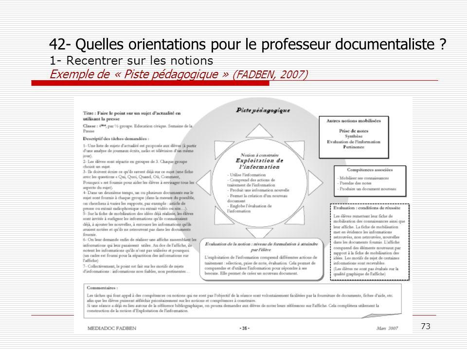 © P. Duplessis, A. Serres, 200773 42- Quelles orientations pour le professeur documentaliste ? 1- Recentrer sur les notions Exemple de « Piste pédagog