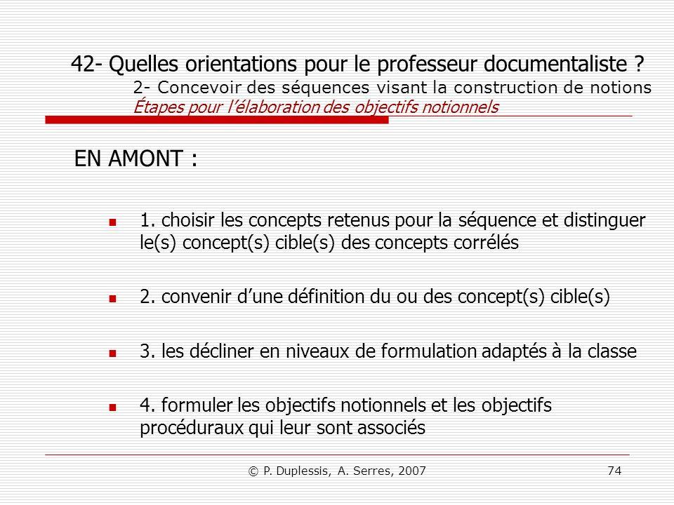 © P. Duplessis, A. Serres, 200774 42- Quelles orientations pour le professeur documentaliste ? 2- Concevoir des séquences visant la construction de no