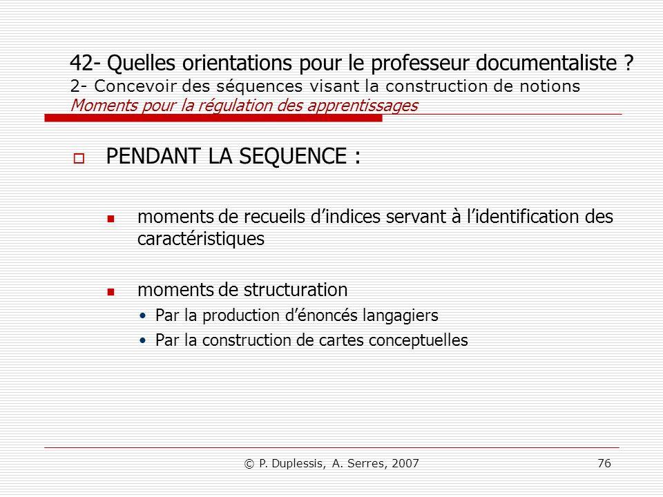© P. Duplessis, A. Serres, 200776 42- Quelles orientations pour le professeur documentaliste ? 2- Concevoir des séquences visant la construction de no