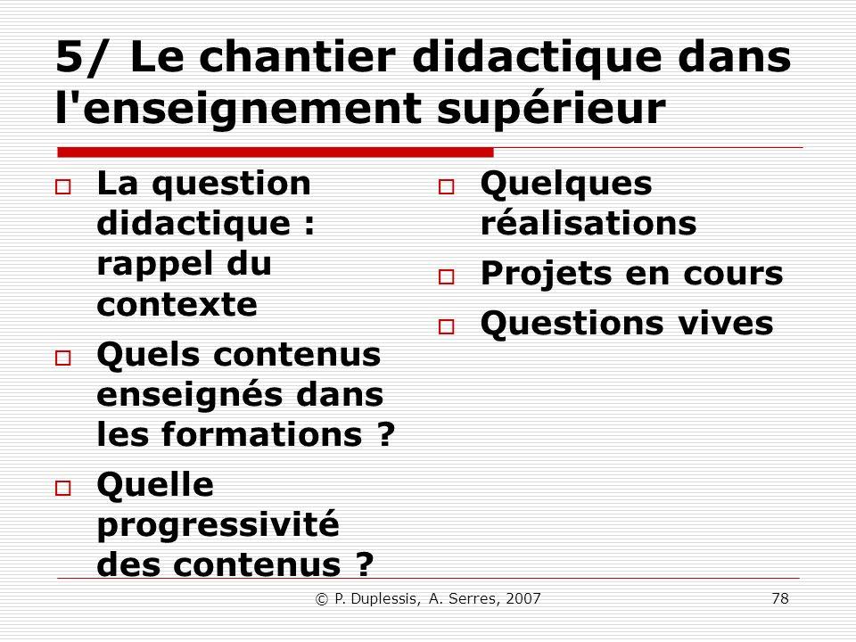 © P. Duplessis, A. Serres, 200778 5/ Le chantier didactique dans l'enseignement supérieur La question didactique : rappel du contexte Quels contenus e