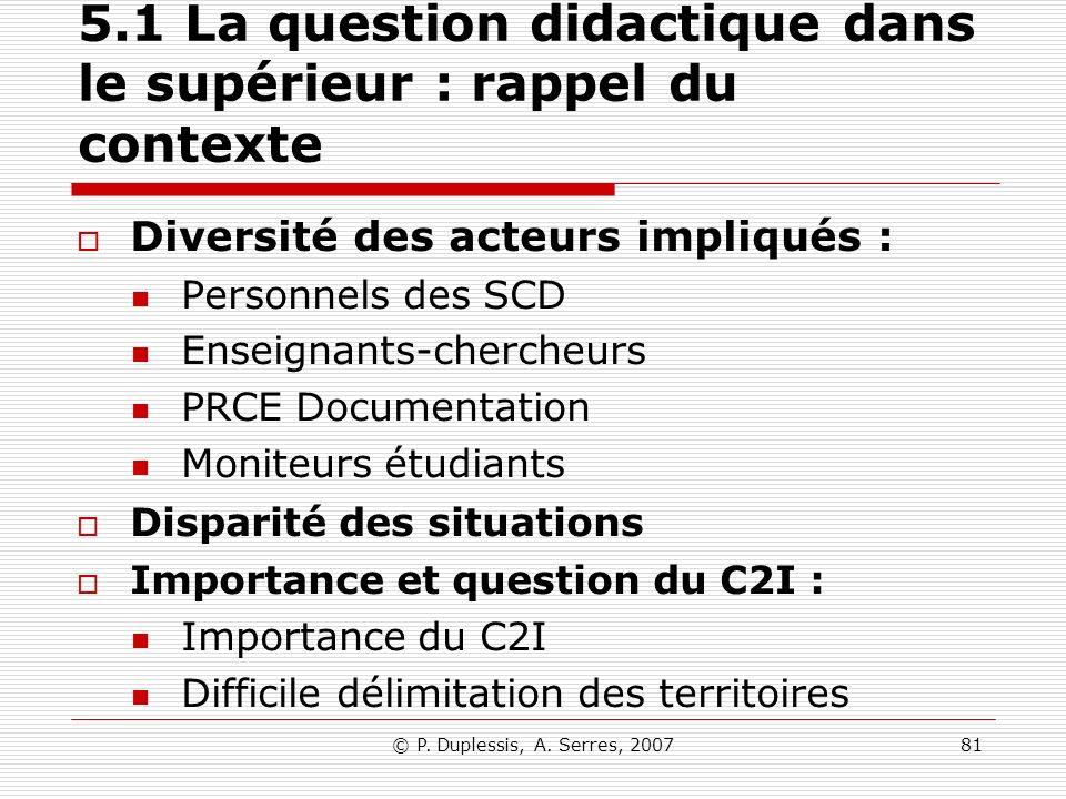 © P. Duplessis, A. Serres, 200781 5.1 La question didactique dans le supérieur : rappel du contexte Diversité des acteurs impliqués : Personnels des S