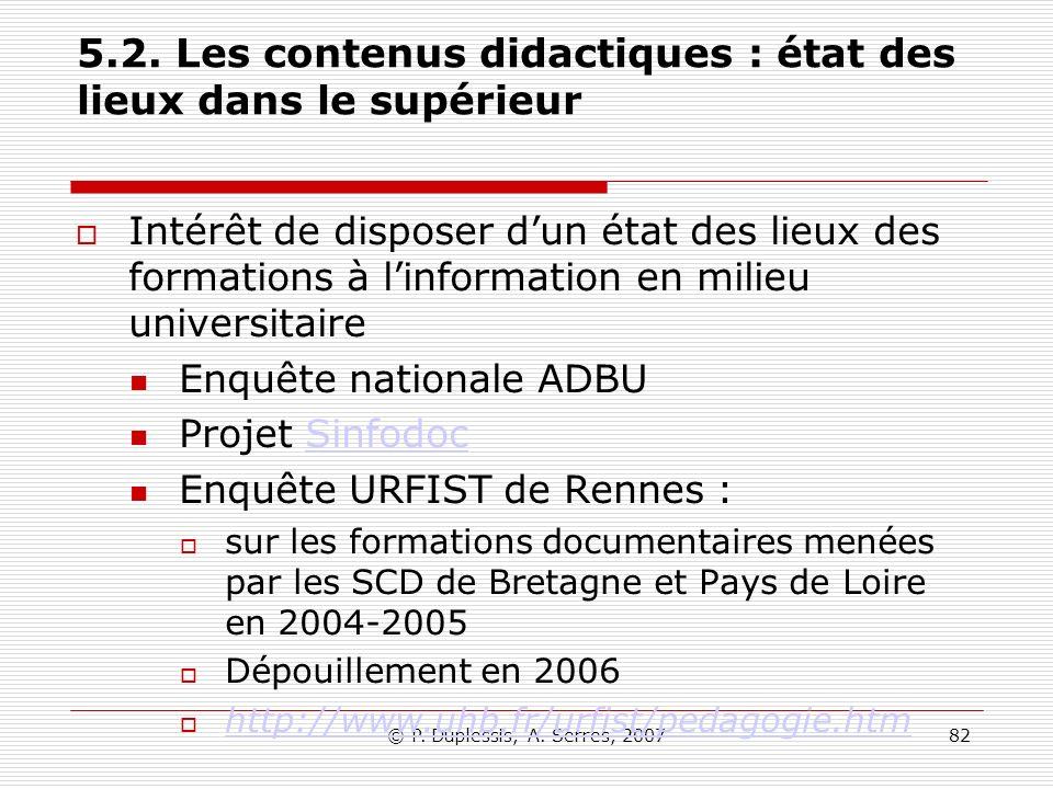 © P. Duplessis, A. Serres, 200782 5.2. Les contenus didactiques : état des lieux dans le supérieur Intérêt de disposer dun état des lieux des formatio