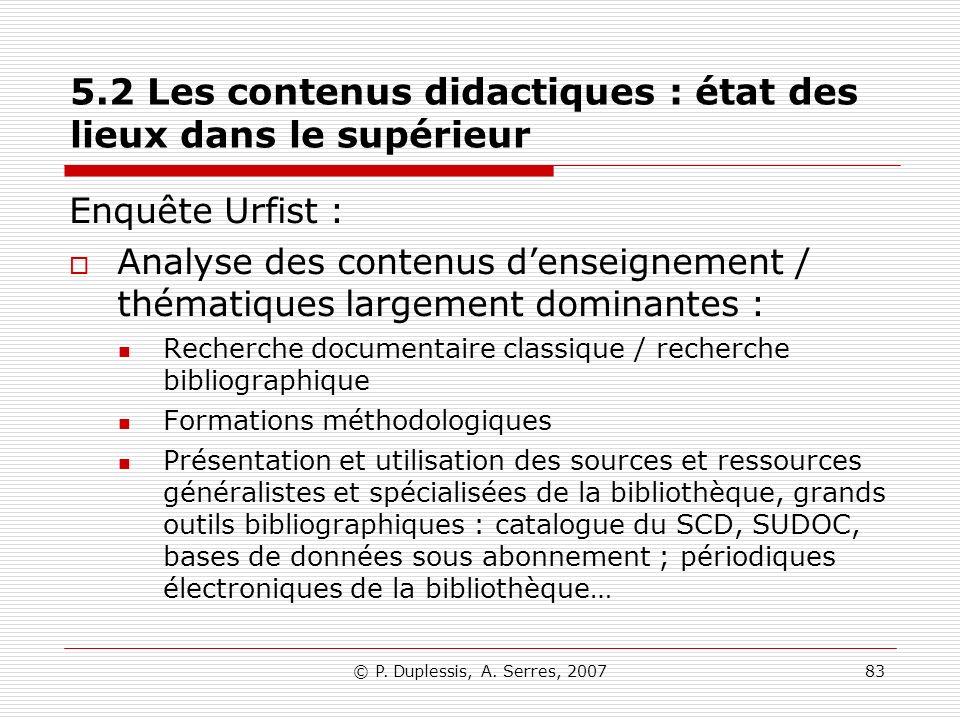 © P. Duplessis, A. Serres, 200783 5.2 Les contenus didactiques : état des lieux dans le supérieur Enquête Urfist : Analyse des contenus denseignement
