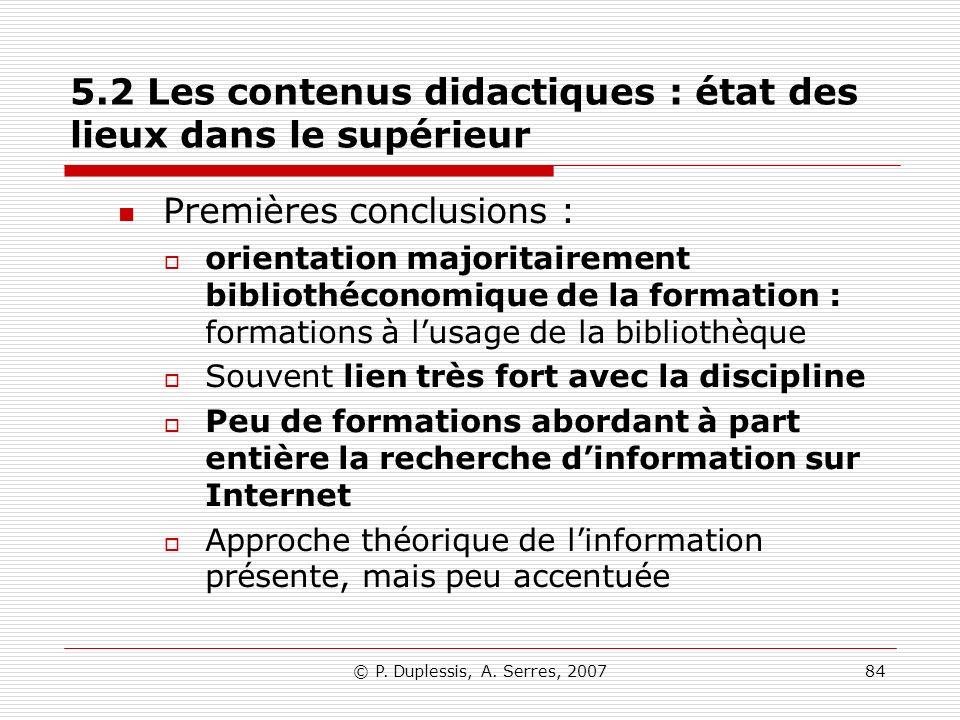 © P. Duplessis, A. Serres, 200784 5.2 Les contenus didactiques : état des lieux dans le supérieur Premières conclusions : orientation majoritairement