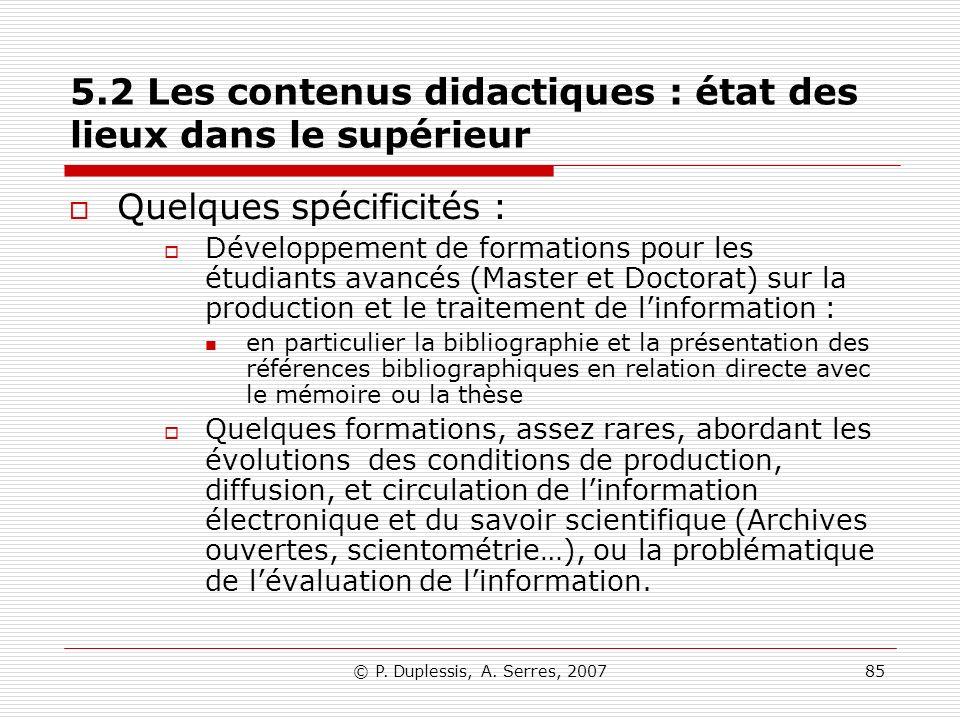 © P. Duplessis, A. Serres, 200785 5.2 Les contenus didactiques : état des lieux dans le supérieur Quelques spécificités : Développement de formations