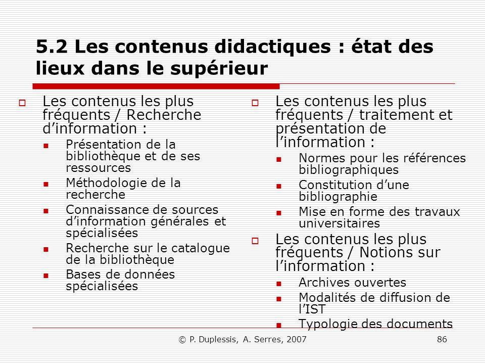 © P. Duplessis, A. Serres, 200786 5.2 Les contenus didactiques : état des lieux dans le supérieur Les contenus les plus fréquents / Recherche dinforma