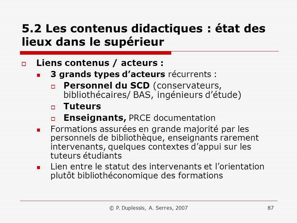 © P. Duplessis, A. Serres, 200787 5.2 Les contenus didactiques : état des lieux dans le supérieur Liens contenus / acteurs : 3 grands types dacteurs r