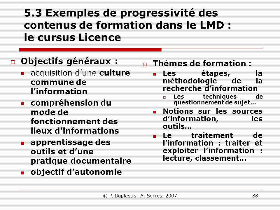 © P. Duplessis, A. Serres, 200788 5.3 Exemples de progressivité des contenus de formation dans le LMD : le cursus Licence Objectifs généraux : acquisi