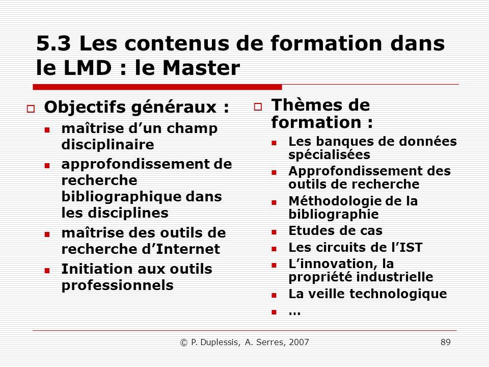 © P. Duplessis, A. Serres, 200789 5.3 Les contenus de formation dans le LMD : le Master Objectifs généraux : maîtrise dun champ disciplinaire approfon