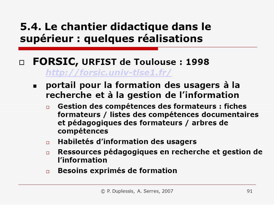 © P. Duplessis, A. Serres, 200791 5.4. Le chantier didactique dans le supérieur : quelques réalisations FORSIC, URFIST de Toulouse : 1998 http://forsi
