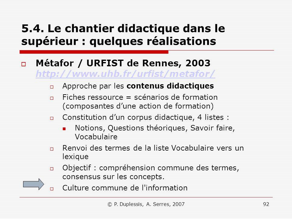 © P. Duplessis, A. Serres, 200792 5.4. Le chantier didactique dans le supérieur : quelques réalisations Métafor / URFIST de Rennes, 2003 http://www.uh