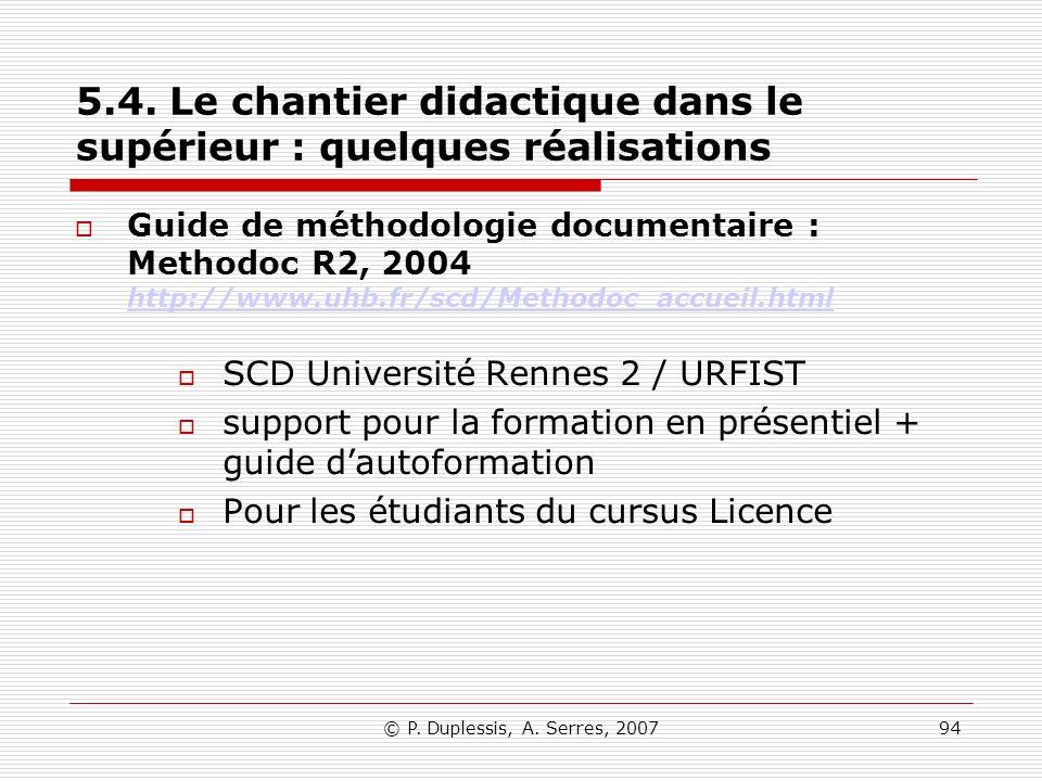 © P. Duplessis, A. Serres, 200794 5.4. Le chantier didactique dans le supérieur : quelques réalisations Guide de méthodologie documentaire : Methodoc