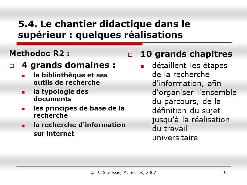 © P. Duplessis, A. Serres, 200795 5.4. Le chantier didactique dans le supérieur : quelques réalisations Methodoc R2 : 4 grands domaines : la bibliothè