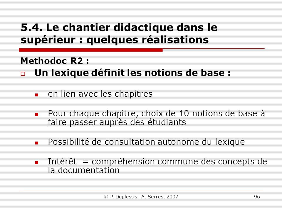 © P. Duplessis, A. Serres, 200796 5.4. Le chantier didactique dans le supérieur : quelques réalisations Methodoc R2 : Un lexique définit les notions d