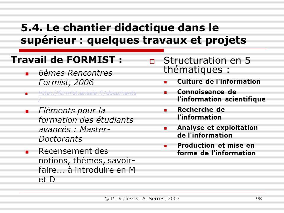 © P. Duplessis, A. Serres, 200798 5.4. Le chantier didactique dans le supérieur : quelques travaux et projets Travail de FORMIST : 6èmes Rencontres Fo