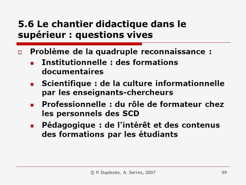 © P. Duplessis, A. Serres, 200799 5.6 Le chantier didactique dans le supérieur : questions vives Problème de la quadruple reconnaissance : Institution