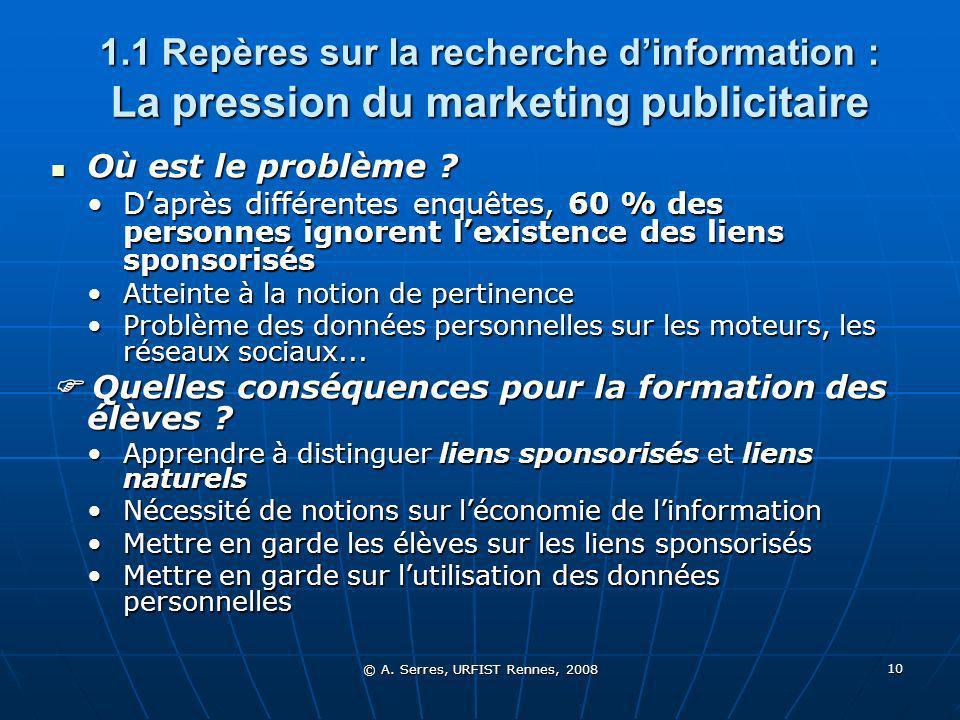 © A. Serres, URFIST Rennes, 2008 10 1.1 Repères sur la recherche dinformation : La pression du marketing publicitaire Où est le problème ? Où est le p