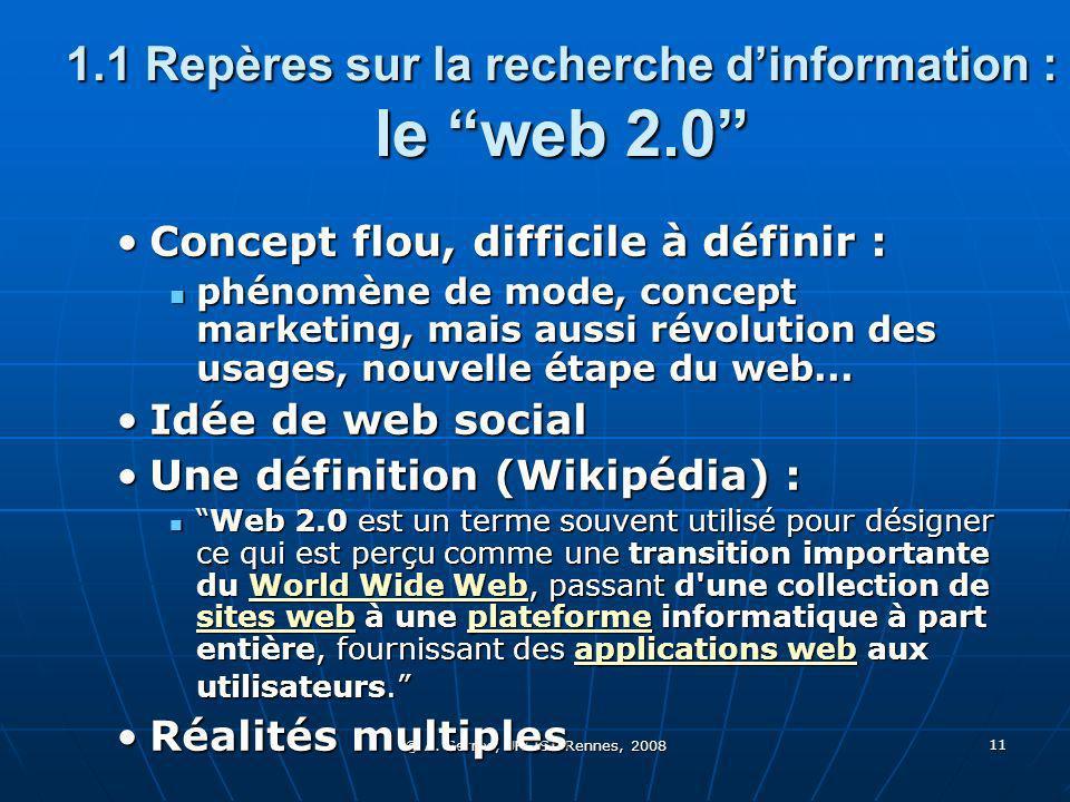 © A. Serres, URFIST Rennes, 2008 11 1.1 Repères sur la recherche dinformation : le web 2.0 Concept flou, difficile à définir :Concept flou, difficile