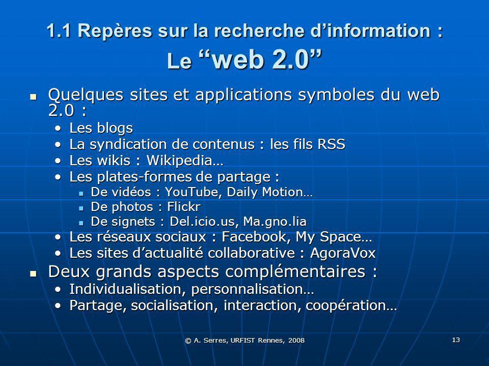 © A. Serres, URFIST Rennes, 2008 13 1.1 Repères sur la recherche dinformation : Le web 2.0 Quelques sites et applications symboles du web 2.0 : Quelqu