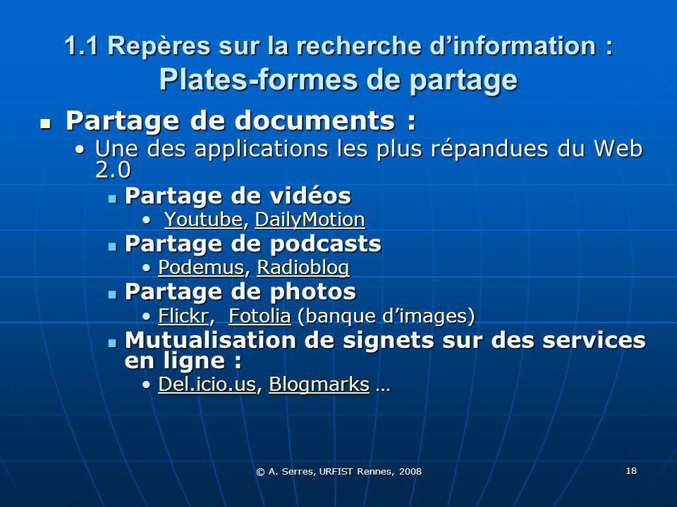 © A. Serres, URFIST Rennes, 2008 18 1.1 Repères sur la recherche dinformation : Plates-formes de partage Partage de documents : Partage de documents :
