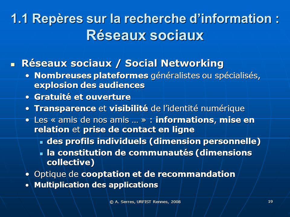 © A. Serres, URFIST Rennes, 2008 19 1.1 Repères sur la recherche dinformation : Réseaux sociaux Réseaux sociaux / Social Networking Réseaux sociaux /