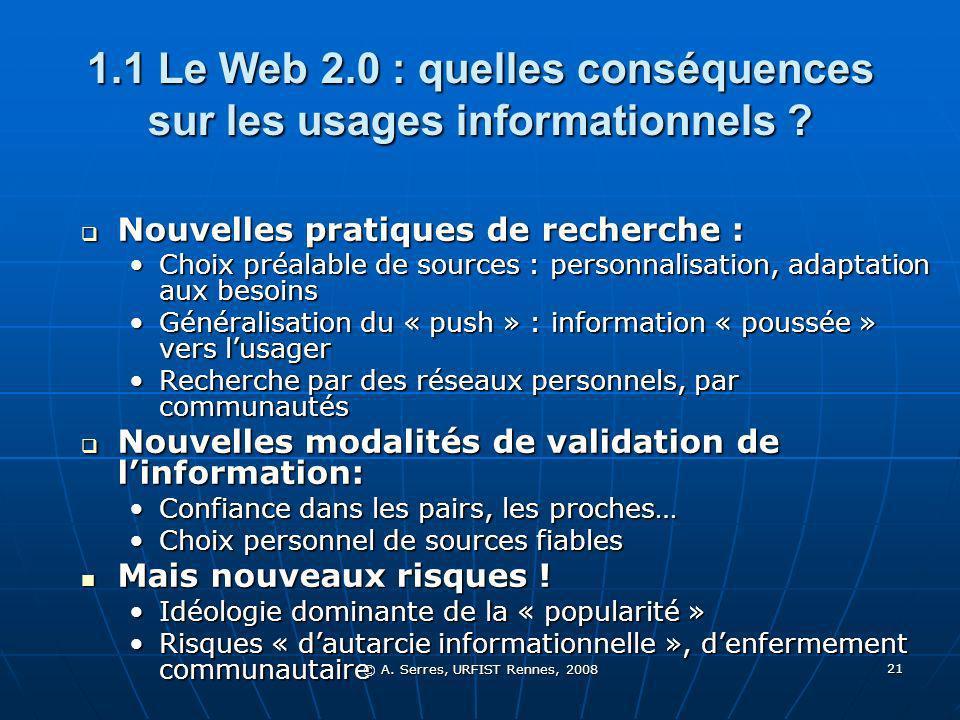 © A. Serres, URFIST Rennes, 2008 21 1.1 Le Web 2.0 : quelles conséquences sur les usages informationnels ? Nouvelles pratiques de recherche : Nouvelle