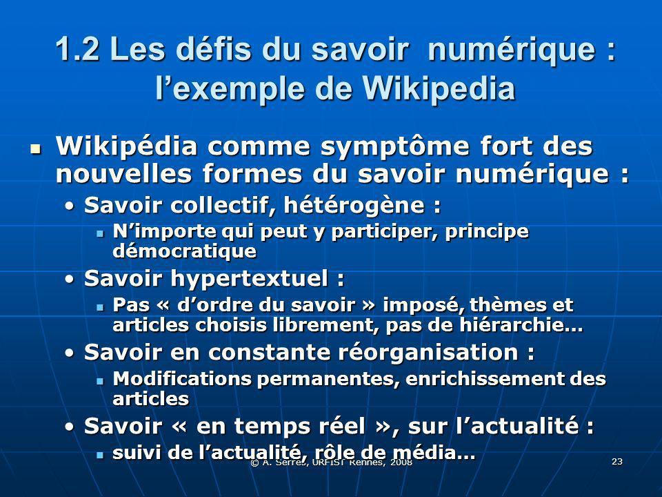 © A. Serres, URFIST Rennes, 2008 23 1.2 Les défis du savoir numérique : lexemple de Wikipedia Wikipédia comme symptôme fort des nouvelles formes du sa