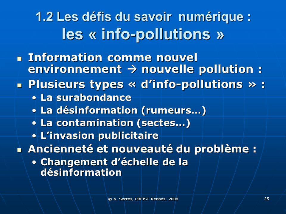 © A. Serres, URFIST Rennes, 2008 25 1.2 Les défis du savoir numérique : les « info-pollutions » Information comme nouvel environnement nouvelle pollut