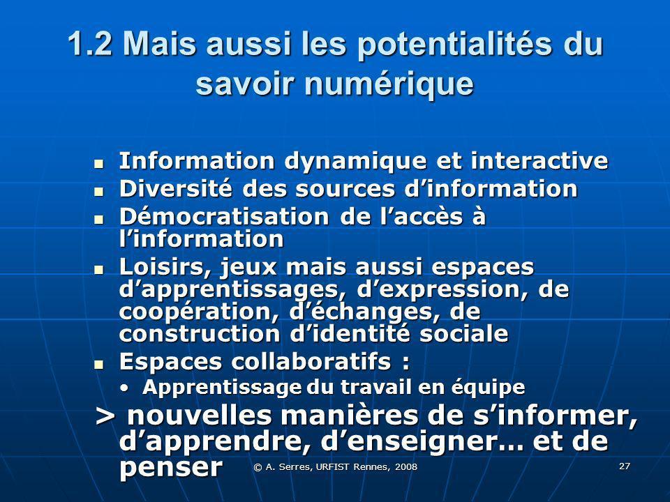 © A. Serres, URFIST Rennes, 2008 27 1.2 Mais aussi les potentialités du savoir numérique Information dynamique et interactive Information dynamique et