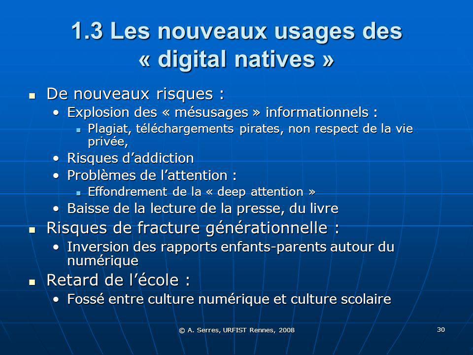 © A. Serres, URFIST Rennes, 2008 30 1.3 Les nouveaux usages des « digital natives » De nouveaux risques : De nouveaux risques : Explosion des « mésusa