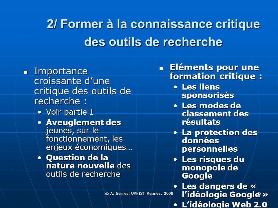 © A. Serres, URFIST Rennes, 2008 32 2/ Former à la connaissance critique des outils de recherche Importance croissante dune critique des outils de rec