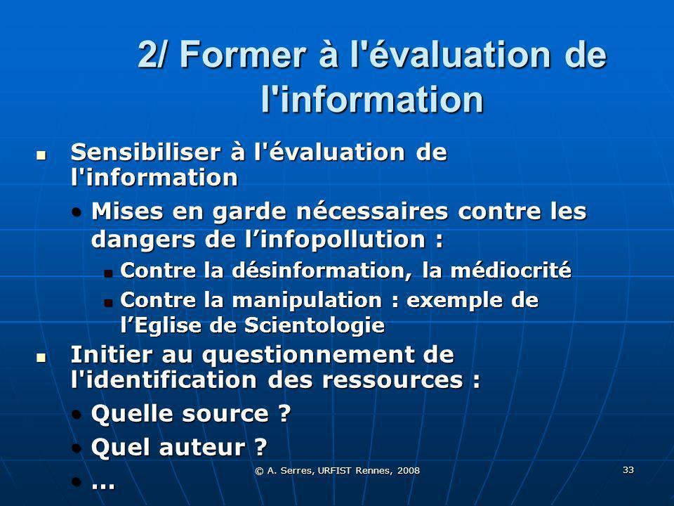 © A. Serres, URFIST Rennes, 2008 33 2/ Former à l'évaluation de l'information Sensibiliser à l'évaluation de l'information Sensibiliser à l'évaluation