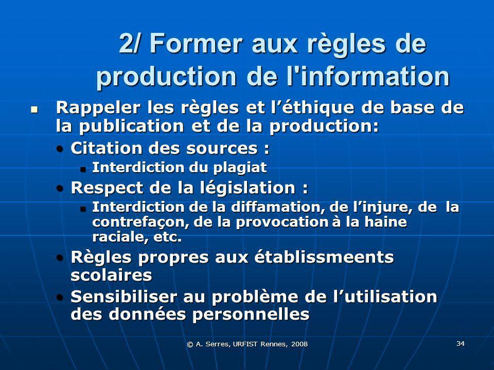 © A. Serres, URFIST Rennes, 2008 34 2/ Former aux règles de production de l'information Rappeler les règles et léthique de base de la publication et d