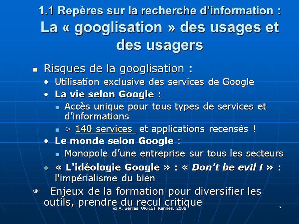 © A. Serres, URFIST Rennes, 2008 7 1.1 Repères sur la recherche dinformation : La « googlisation » des usages et des usagers Risques de la googlisatio