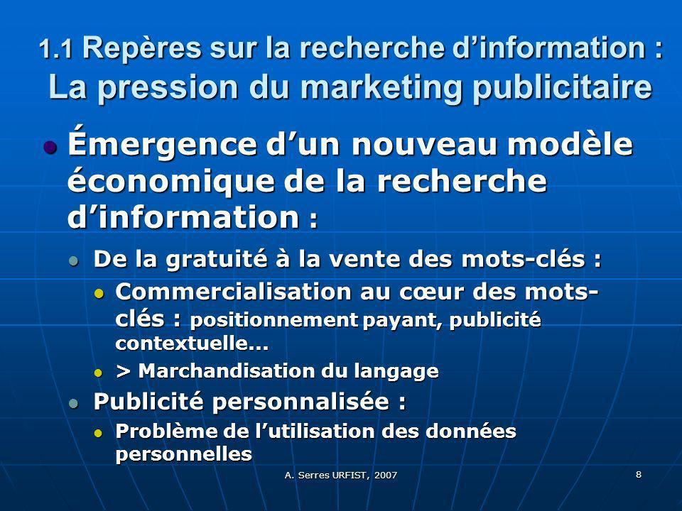 A. Serres URFIST, 2007 8 1.1 Repères sur la recherche dinformation : La pression du marketing publicitaire Émergence dun nouveau modèle économique de