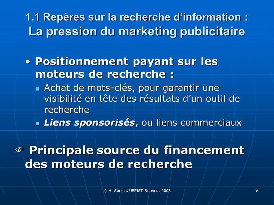 © A. Serres, URFIST Rennes, 2008 9 1.1 Repères sur la recherche dinformation : La pression du marketing publicitaire Positionnement payant sur les mot