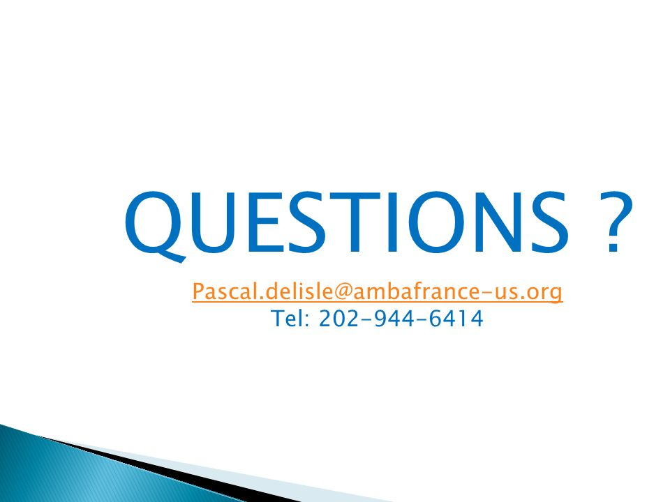 QUESTIONS Pascal.delisle@ambafrance-us.org Tel: 202-944-6414
